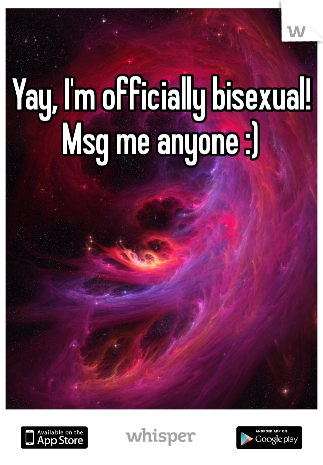 Yay, I'm officially bisexual! Msg me anyone :)