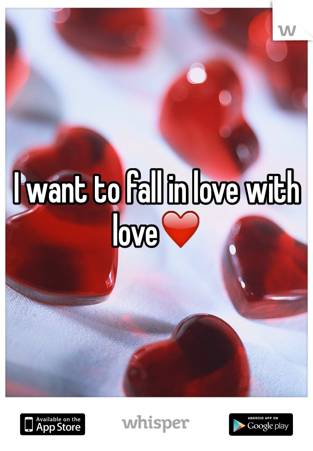 I want to fall in love with love❤️