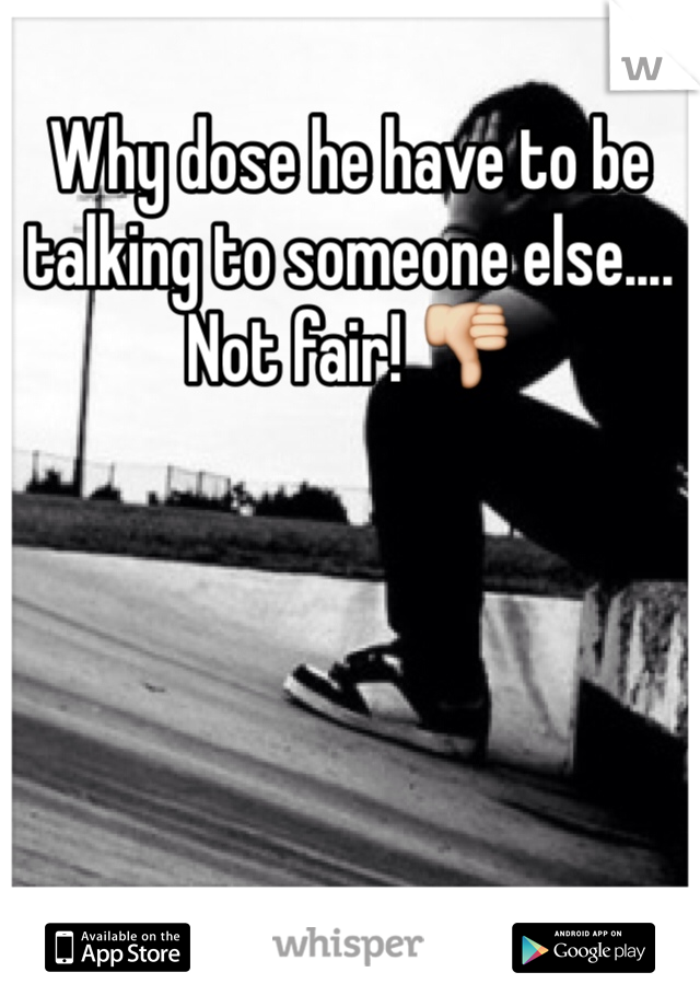 Why dose he have to be talking to someone else.... Not fair! 👎