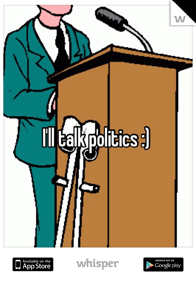 I'll talk politics :)