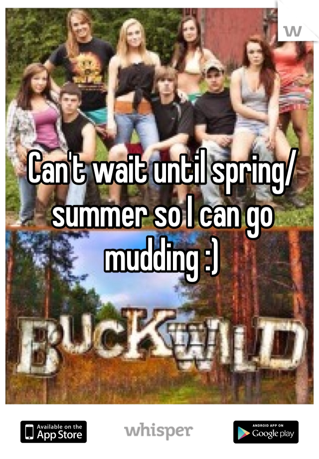 Can't wait until spring/summer so I can go mudding :)