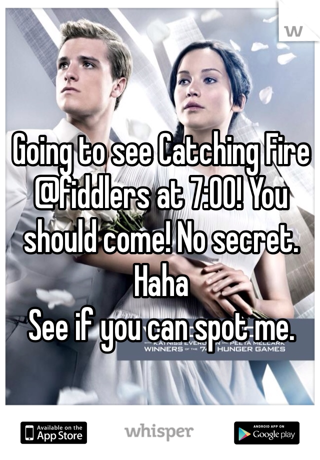 Going to see Catching Fire @fiddlers at 7:00! You should come! No secret. Haha  See if you can spot me.