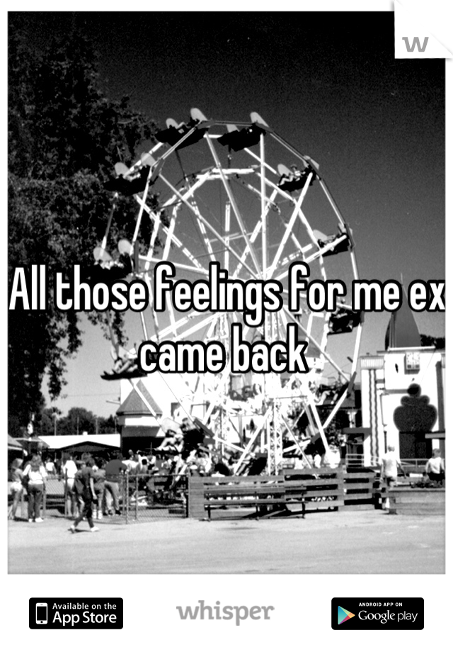 All those feelings for me ex came back