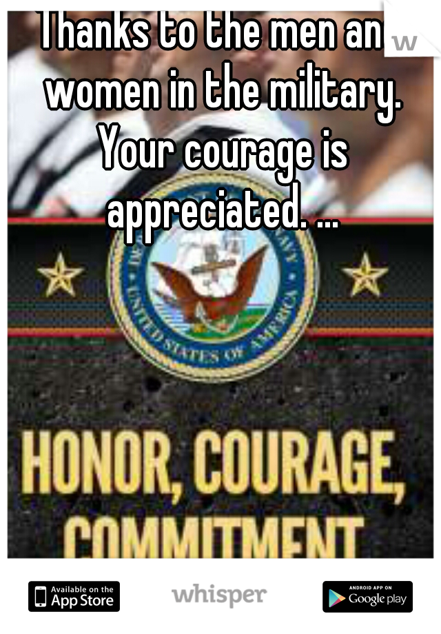 Thanks to the men and women in the military. Your courage is appreciated. ...