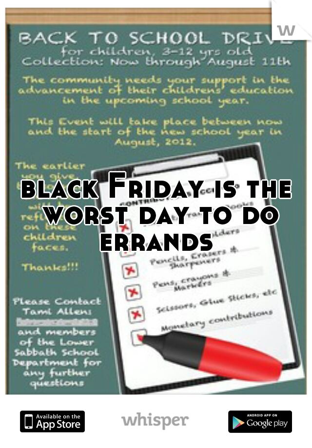 black Friday is the worst day to do errands