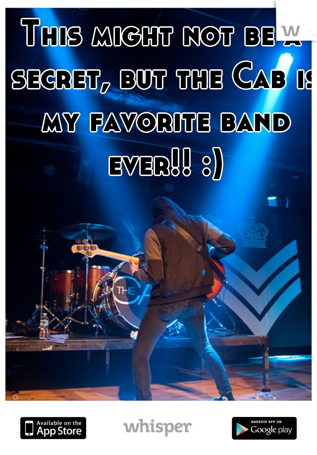 This might not be a secret, but the Cab is my favorite band ever!! :)