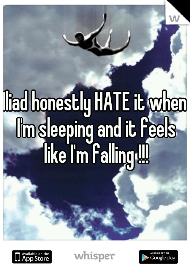 Iliad honestly HATE it when I'm sleeping and it feels like I'm falling !!!