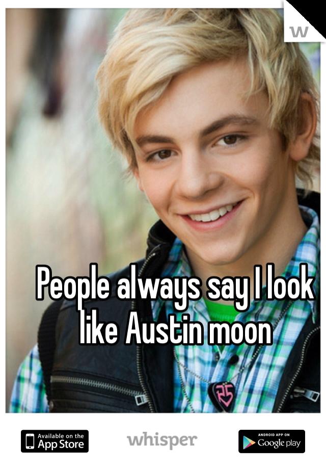 People always say I look like Austin moon