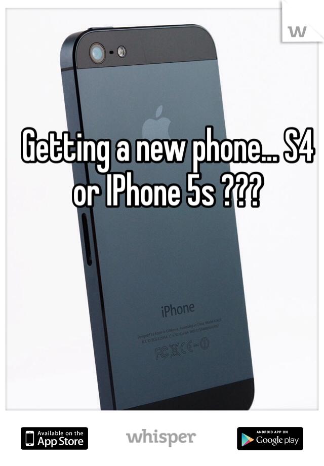 Getting a new phone... S4 or IPhone 5s ???