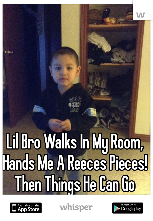 Lil Bro Walks In My Room, Hands Me A Reeces Pieces! Then Things He Can Go After My Cherry Pepsi!!!