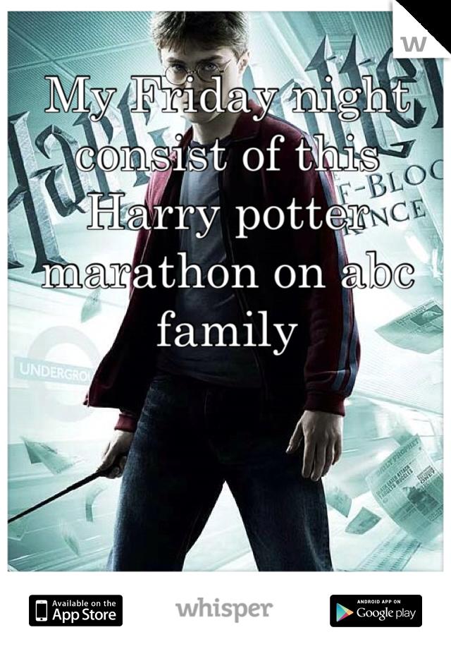 My Friday night consist of this Harry potter marathon on abc family