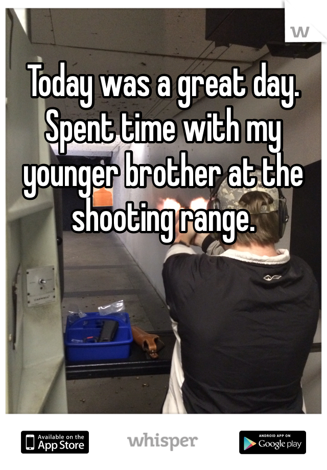 Today was a great day. Spent time with my younger brother at the shooting range.