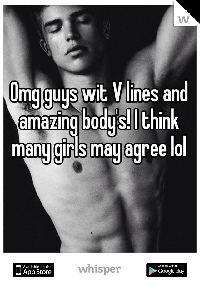 Omg guys wit V lines and amazing body's! I think many girls may agree lol