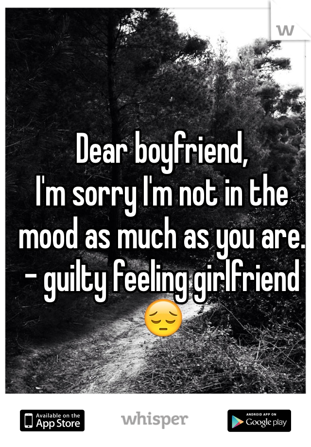 Dear boyfriend, I'm sorry I'm not in the mood as much as you are. - guilty feeling girlfriend 😔