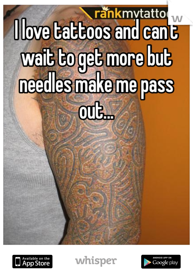 I love tattoos and can't wait to get more but needles make me pass out...