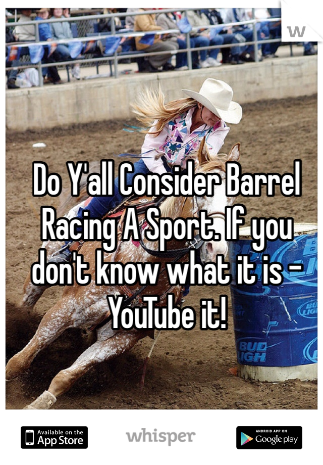 Do Y'all Consider Barrel Racing A Sport. If you don't know what it is - YouTube it!