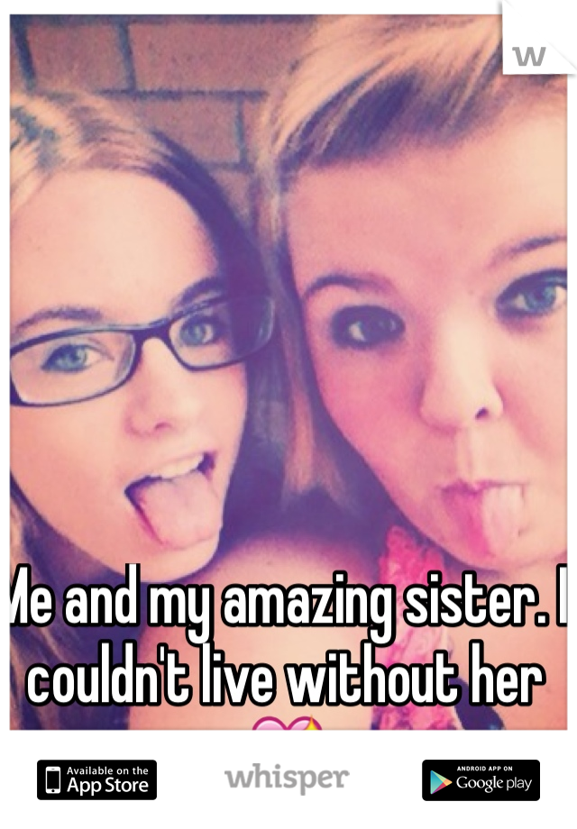 Me and my amazing sister. I couldn't live without her 💖