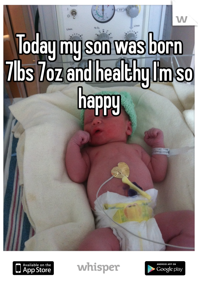 Today my son was born 7lbs 7oz and healthy I'm so happy
