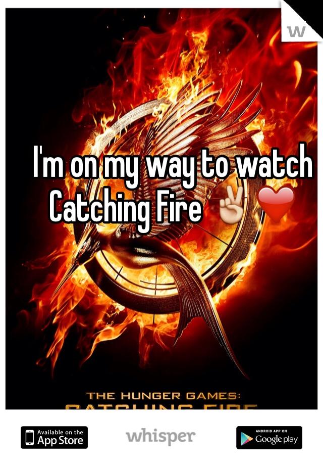 I'm on my way to watch Catching Fire ✌️❤️