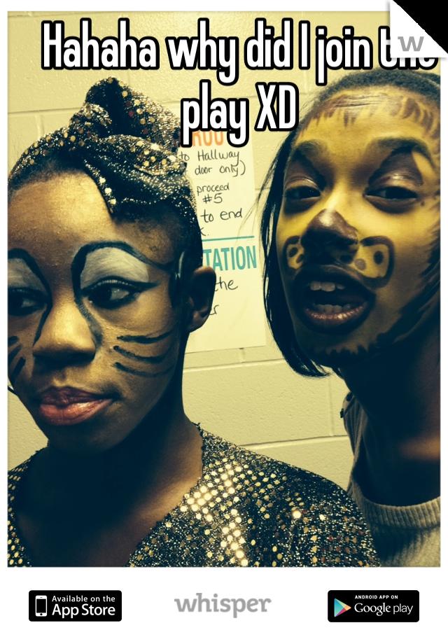 Hahaha why did I join the play XD