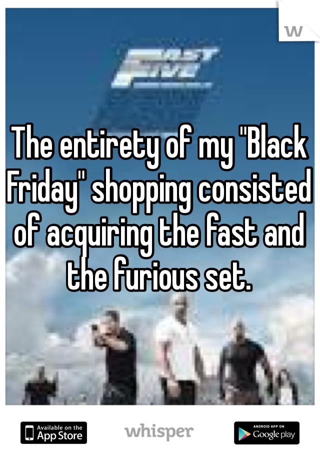 "The entirety of my ""Black Friday"" shopping consisted of acquiring the fast and the furious set."