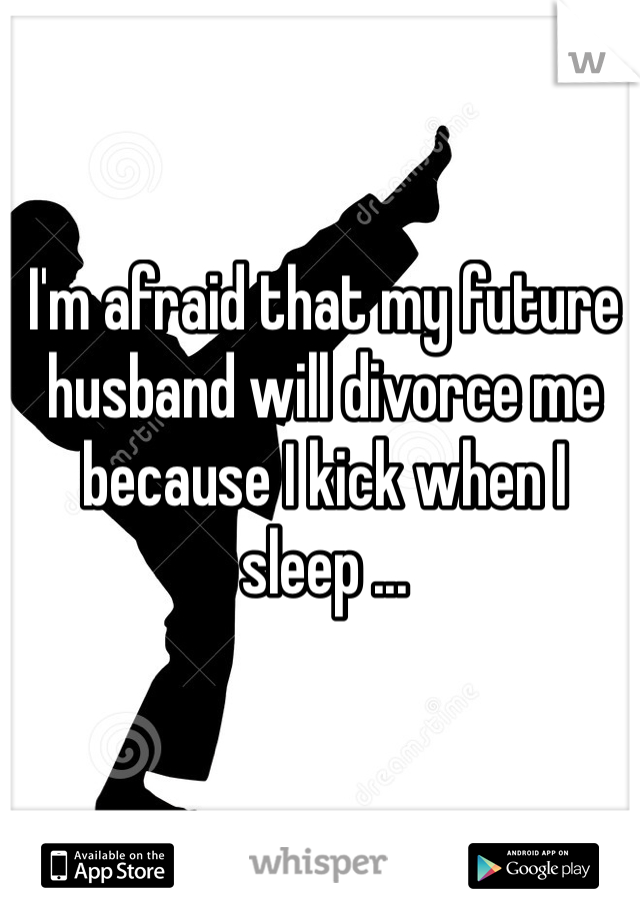 I'm afraid that my future husband will divorce me because I kick when I sleep ...