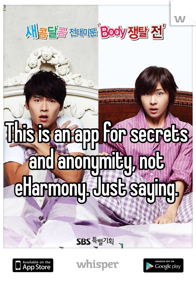 This is an app for secrets and anonymity, not eHarmony. Just saying.