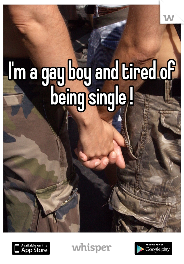 I'm a gay boy and tired of being single !