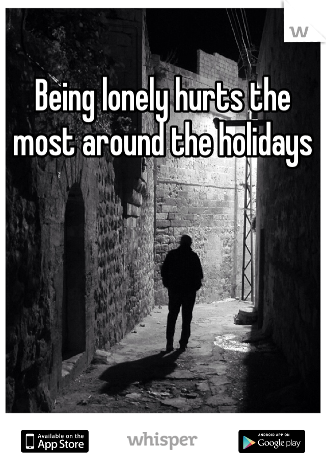 Being lonely hurts the most around the holidays