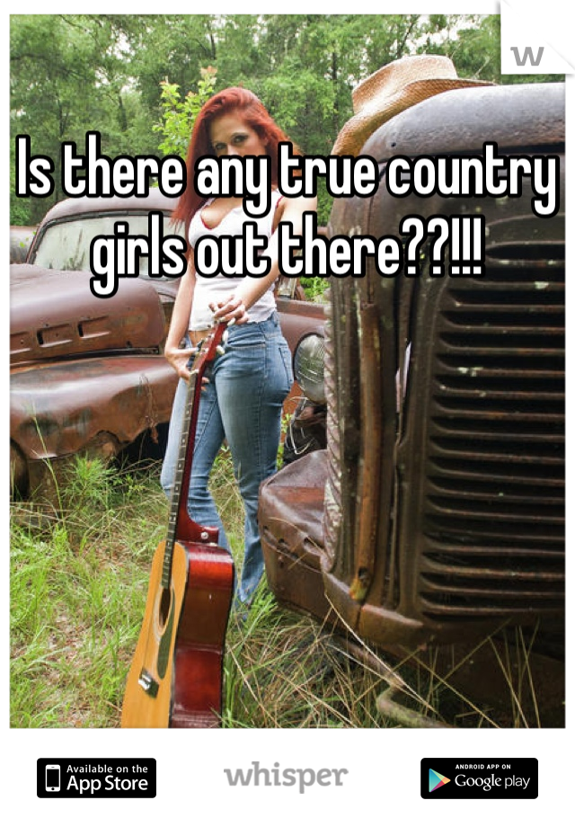 Is there any true country girls out there??!!!