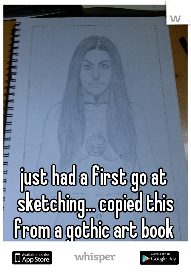 just had a first go at sketching... copied this from a gothic art book