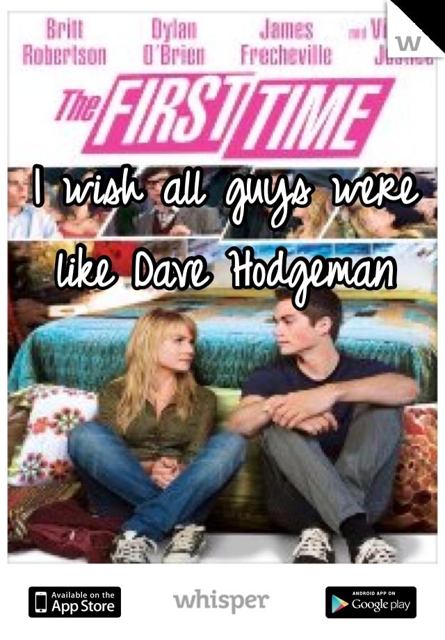 I wish all guys were like Dave Hodgeman