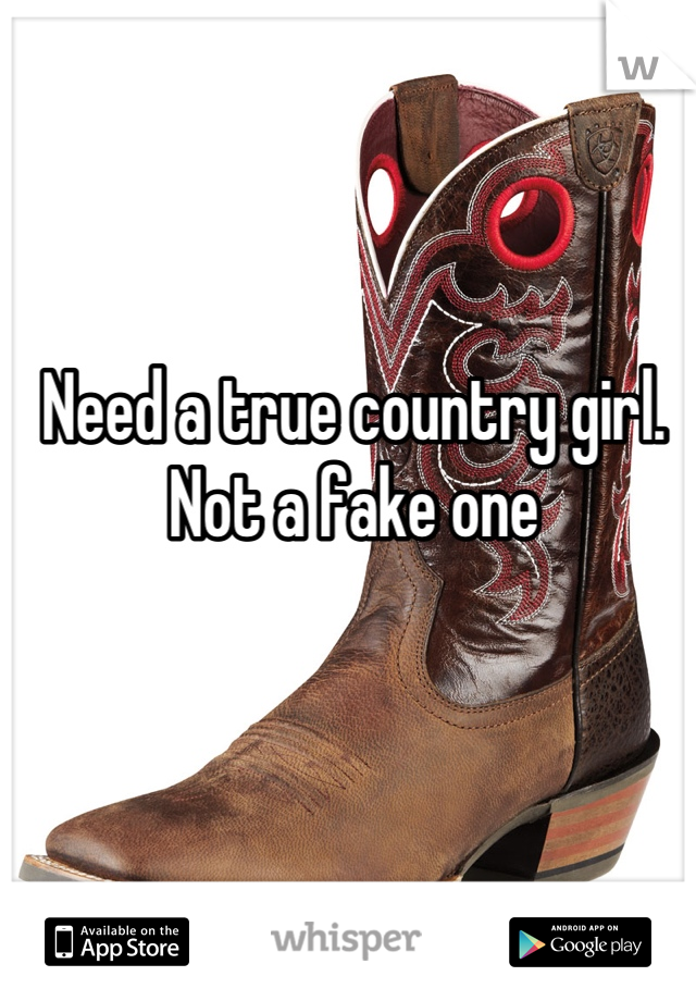 Need a true country girl. Not a fake one