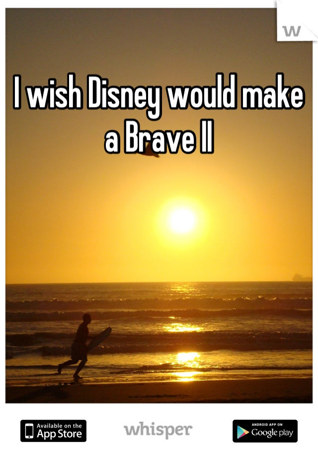 I wish Disney would make a Brave II