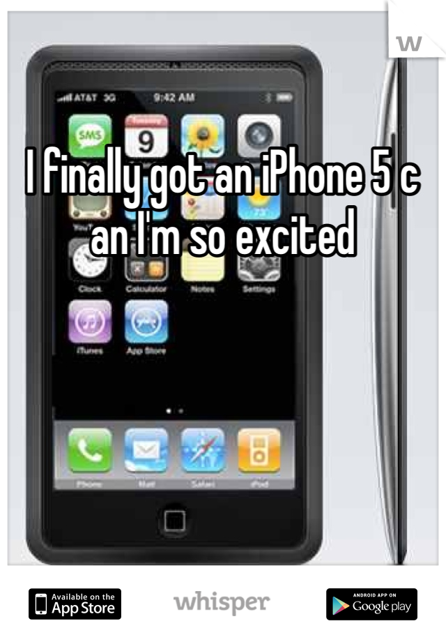 I finally got an iPhone 5 c an I'm so excited