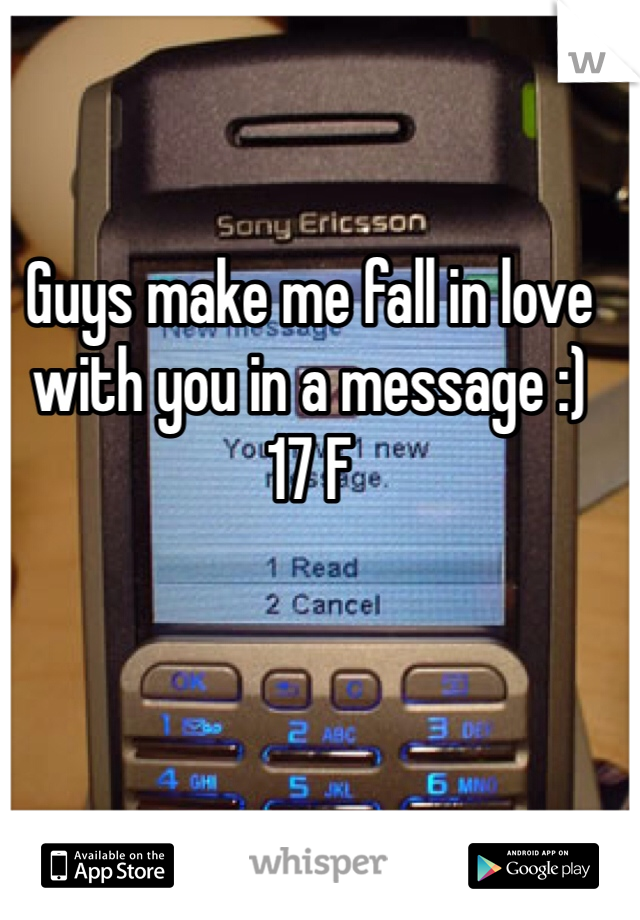 Guys make me fall in love with you in a message :) 17 F