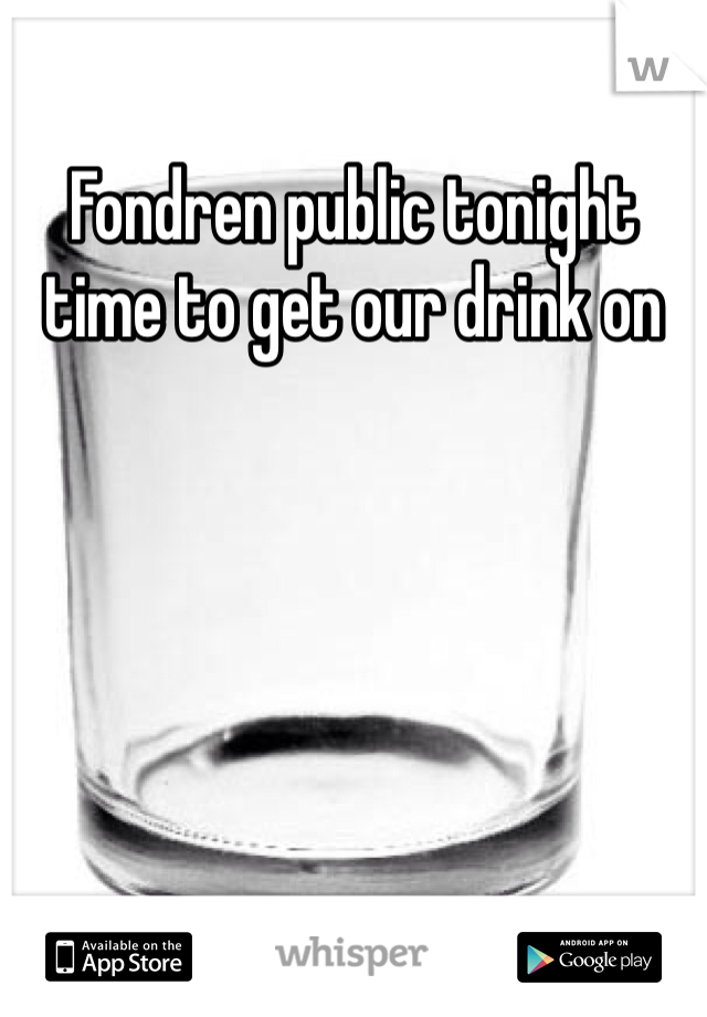 Fondren public tonight time to get our drink on