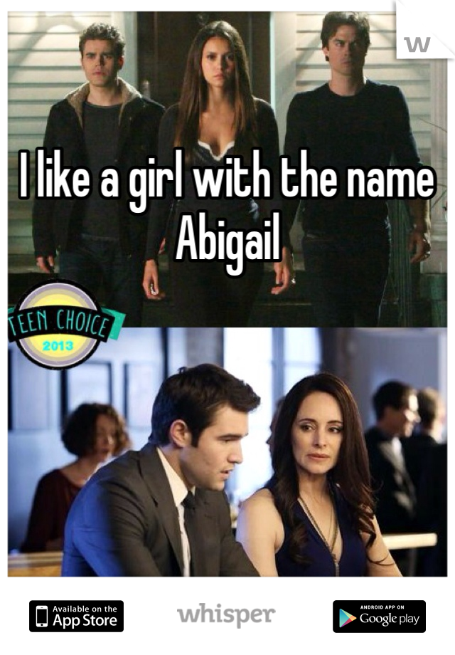 I like a girl with the name Abigail