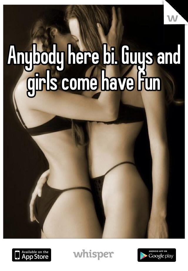 Anybody here bi. Guys and girls come have fun