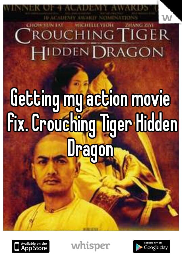 Getting my action movie fix. Crouching Tiger Hidden Dragon
