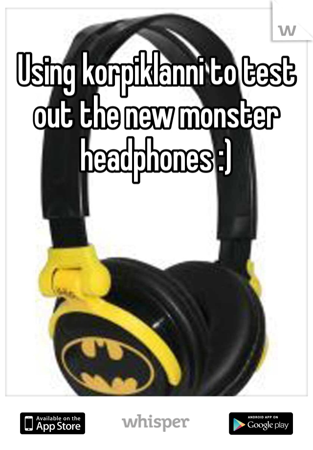 Using korpiklanni to test out the new monster headphones :)