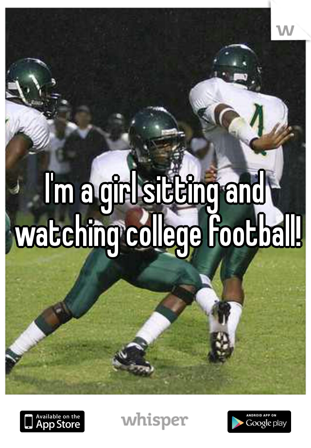 I'm a girl sitting and watching college football!