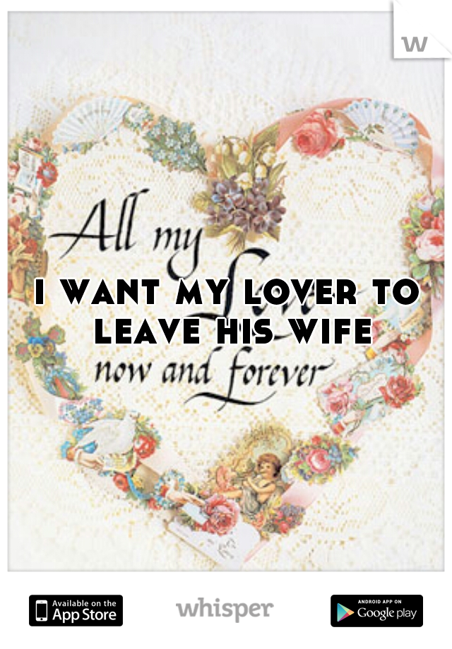 i want my lover to leave his wife