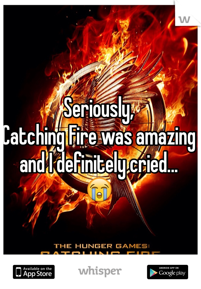 Seriously, Catching Fire was amazing and I definitely cried... 😭