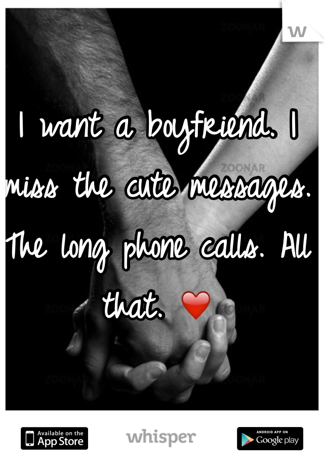 I want a boyfriend. I miss the cute messages. The long phone calls. All that. ❤️