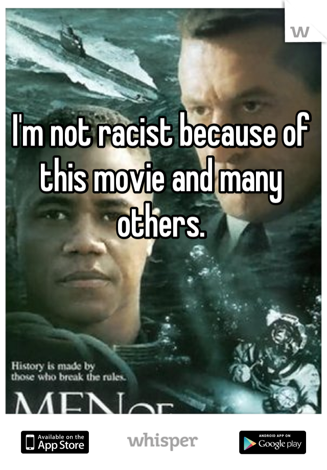 I'm not racist because of this movie and many others.