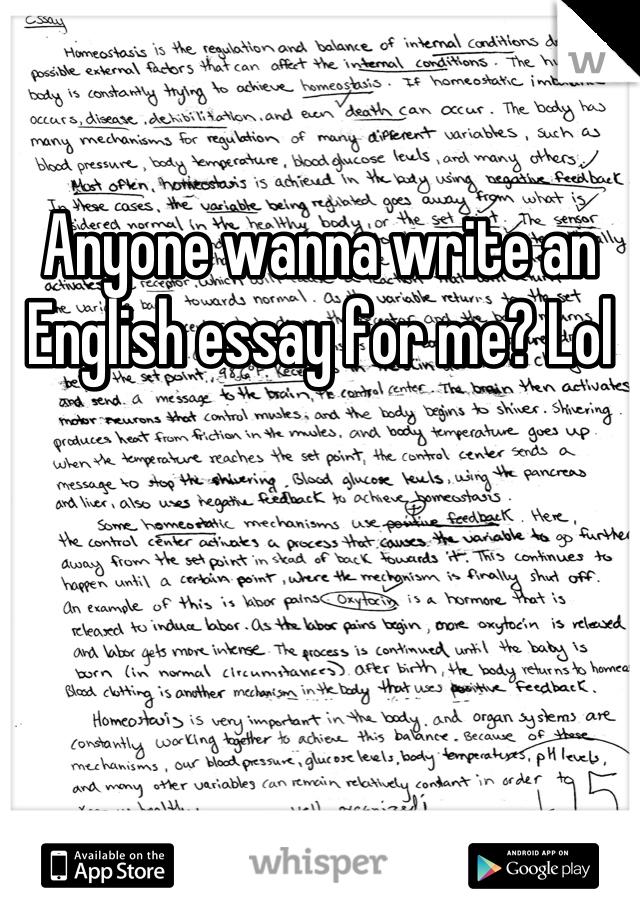 Anyone wanna write an English essay for me? Lol