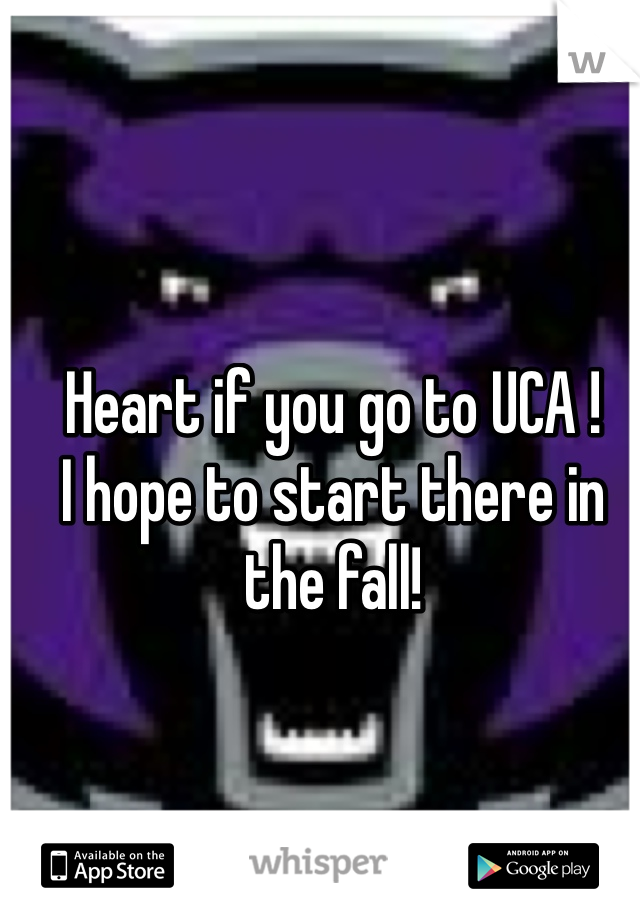 Heart if you go to UCA !  I hope to start there in the fall!