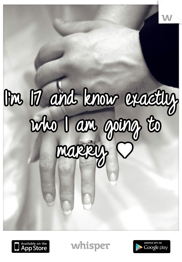 I'm 17 and know exactly who I am going to marry ♥