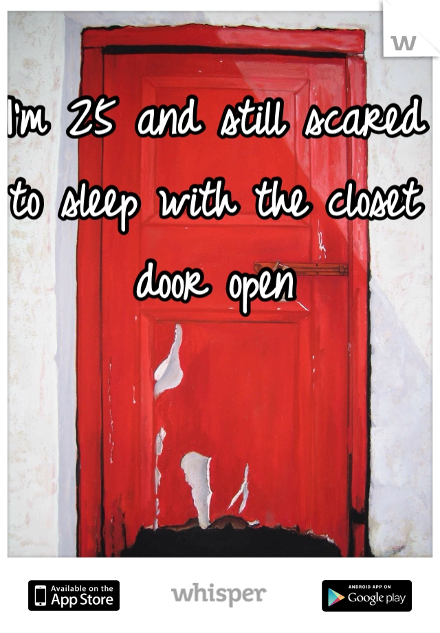 I'm 25 and still scared to sleep with the closet door open